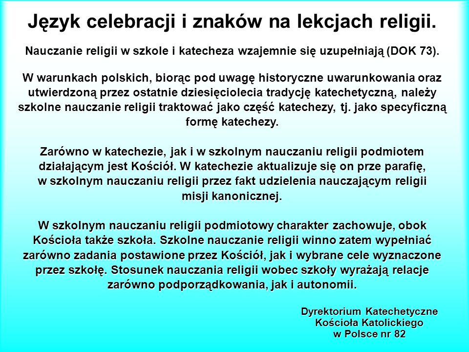 Język celebracji i znaków na lekcjach religii. Nauczanie religii w szkole i katecheza wzajemnie się uzupełniają (DOK 73). W warunkach polskich, biorąc