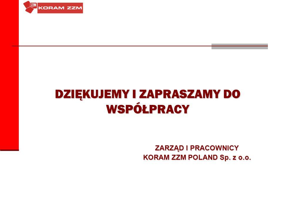 DZIĘKUJEMY I ZAPRASZAMY DO WSPÓŁPRACY ZARZĄD I PRACOWNICY KORAM ZZM POLAND Sp. z o.o.