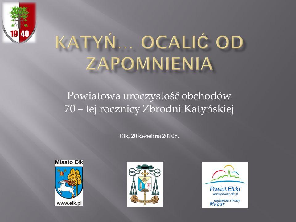 Powiatowa uroczystość obchodów 70 – tej rocznicy Zbrodni Katyńskiej Ełk, 20 kwietnia 2010 r.