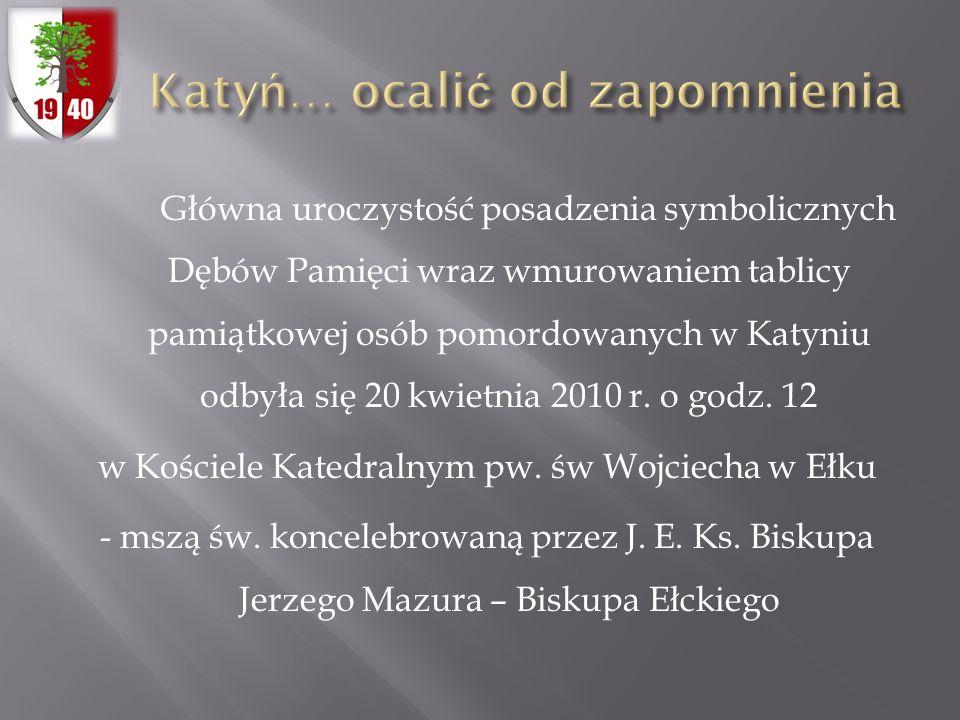 Główna uroczystość posadzenia symbolicznych Dębów Pamięci wraz wmurowaniem tablicy pamiątkowej osób pomordowanych w Katyniu odbyła się 20 kwietnia 201