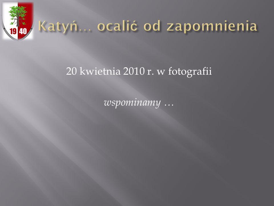 20 kwietnia 2010 r. w fotografii wspominamy …