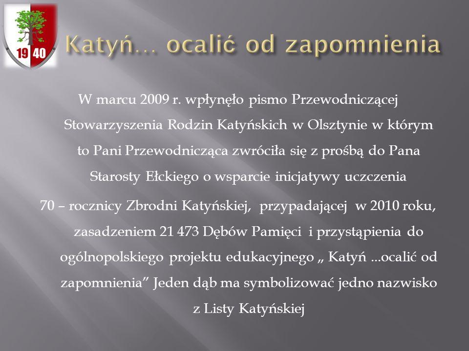 W marcu 2009 r. wpłynęło pismo Przewodniczącej Stowarzyszenia Rodzin Katyńskich w Olsztynie w którym to Pani Przewodnicząca zwróciła się z prośbą do P