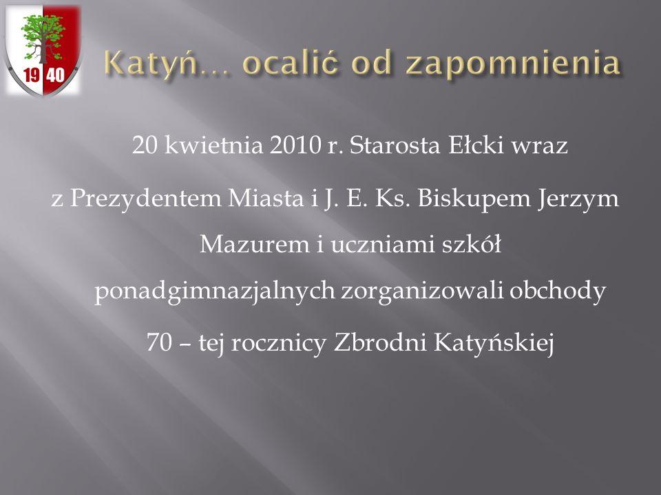 20 kwietnia 2010 r. Starosta Ełcki wraz z Prezydentem Miasta i J. E. Ks. Biskupem Jerzym Mazurem i uczniami szkół ponadgimnazjalnych zorganizowali obc