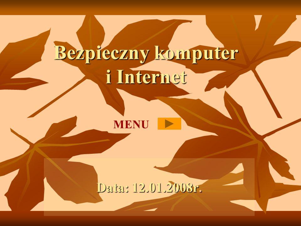 Bezpieczny komputer i Internet Data: 12.01.2008r. MENU