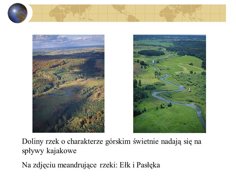 Doliny rzek o charakterze górskim świetnie nadają się na spływy kajakowe Na zdjęciu meandrujące rzeki: Ełk i Pasłęka