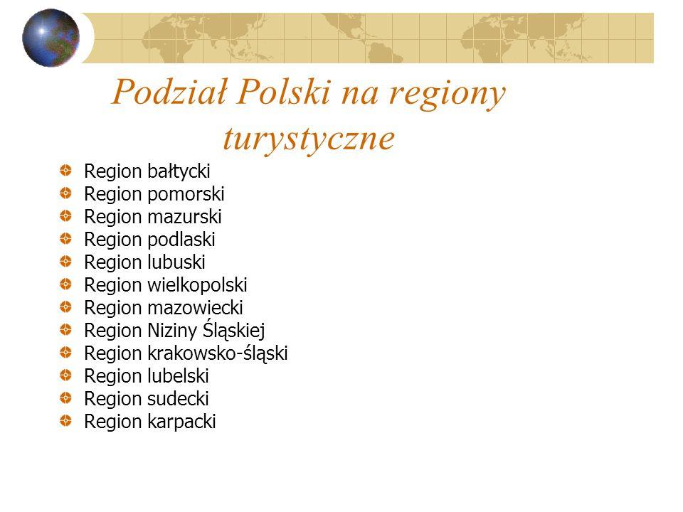 Podział Polski na regiony turystyczne Region bałtycki Region pomorski Region mazurski Region podlaski Region lubuski Region wielkopolski Region mazowi