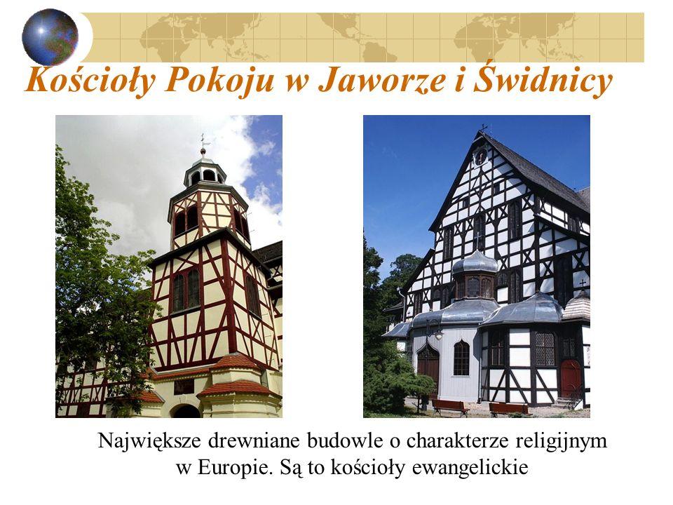 Kościoły Pokoju w Jaworze i Świdnicy Największe drewniane budowle o charakterze religijnym w Europie. Są to kościoły ewangelickie