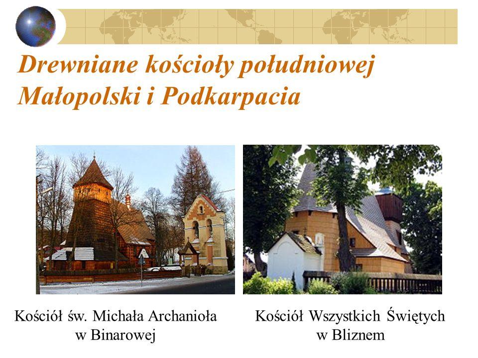 Drewniane kościoły południowej Małopolski i Podkarpacia Kościół św. Michała Archanioła w Binarowej Kościół Wszystkich Świętych w Bliznem