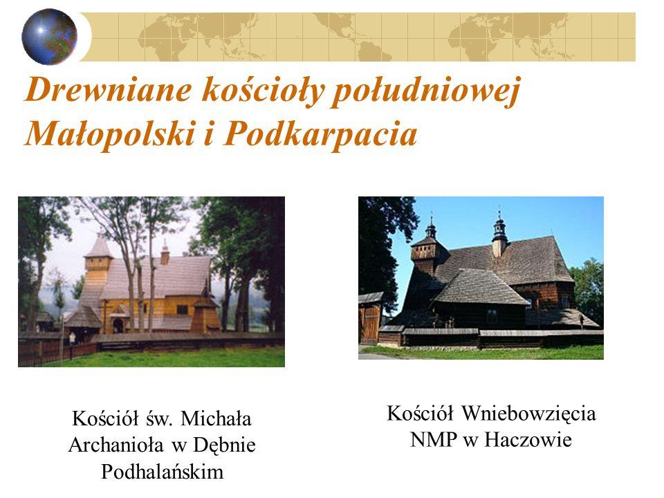Drewniane kościoły południowej Małopolski i Podkarpacia Kościół św. Michała Archanioła w Dębnie Podhalańskim Kościół Wniebowzięcia NMP w Haczowie