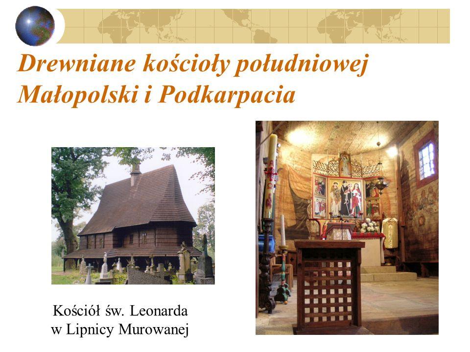 Drewniane kościoły południowej Małopolski i Podkarpacia Kościół św. Leonarda w Lipnicy Murowanej