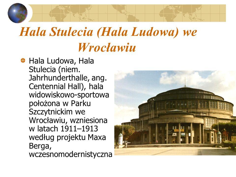 Hala Stulecia (Hala Ludowa) we Wrocławiu Hala Ludowa, Hala Stulecia (niem. Jahrhunderthalle, ang. Centennial Hall), hala widowiskowo-sportowa położona