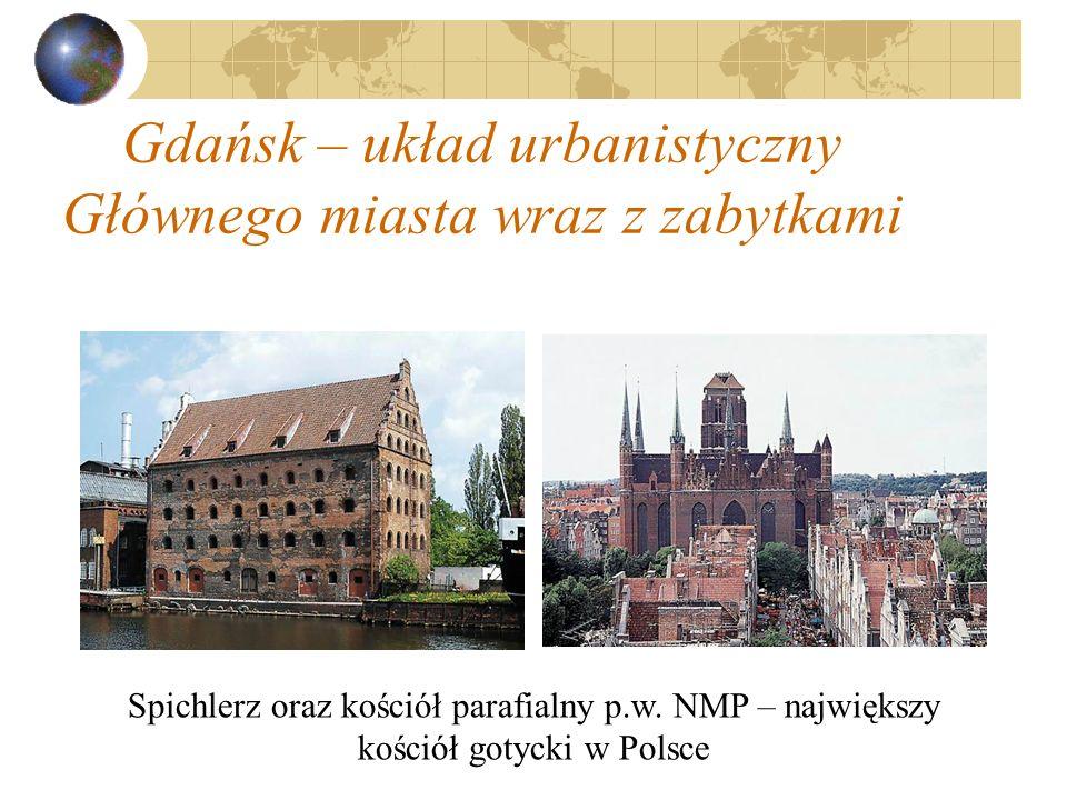 Gdańsk – układ urbanistyczny Głównego miasta wraz z zabytkami Spichlerz oraz kościół parafialny p.w. NMP – największy kościół gotycki w Polsce