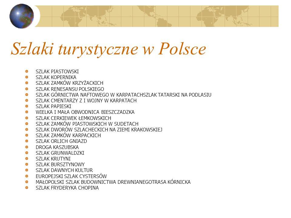 Szlaki turystyczne w Polsce SZLAK PIASTOWSKI SZLAK KOPERNIKA SZLAK ZAMKÓW KRZYŻACKICH SZLAK RENESANSU POLSKIEGO SZLAK GÓRNICTWA NAFTOWEGO W KARPATACHS