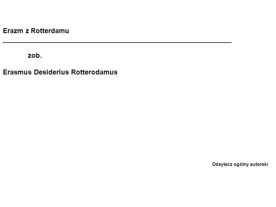 Erazm z Rotterdamu ____________________________________________________________ zob.