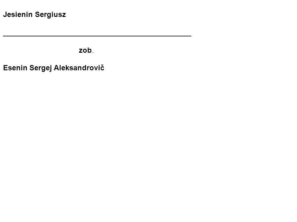 Jesienin Sergiusz ______________________________________________ zob. Esenin Sergej Aleksandrovič