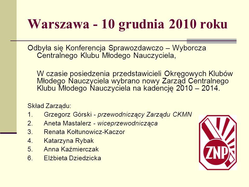 Warszawa - 10 grudnia 2010 roku Odbyła się Konferencja Sprawozdawczo – Wyborcza Centralnego Klubu Młodego Nauczyciela, W czasie posiedzenia przedstawi