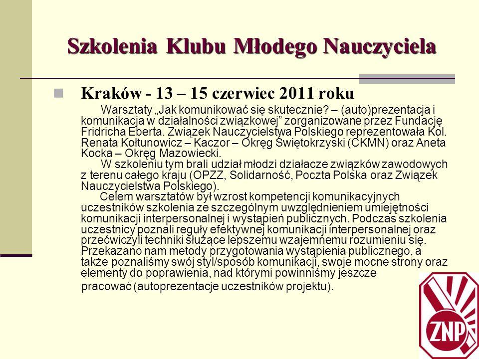 Szkolenia Klubu Młodego Nauczyciela Kraków - 13 – 15 czerwiec 2011 roku Warsztaty Jak komunikować się skutecznie? – (auto)prezentacja i komunikacja w