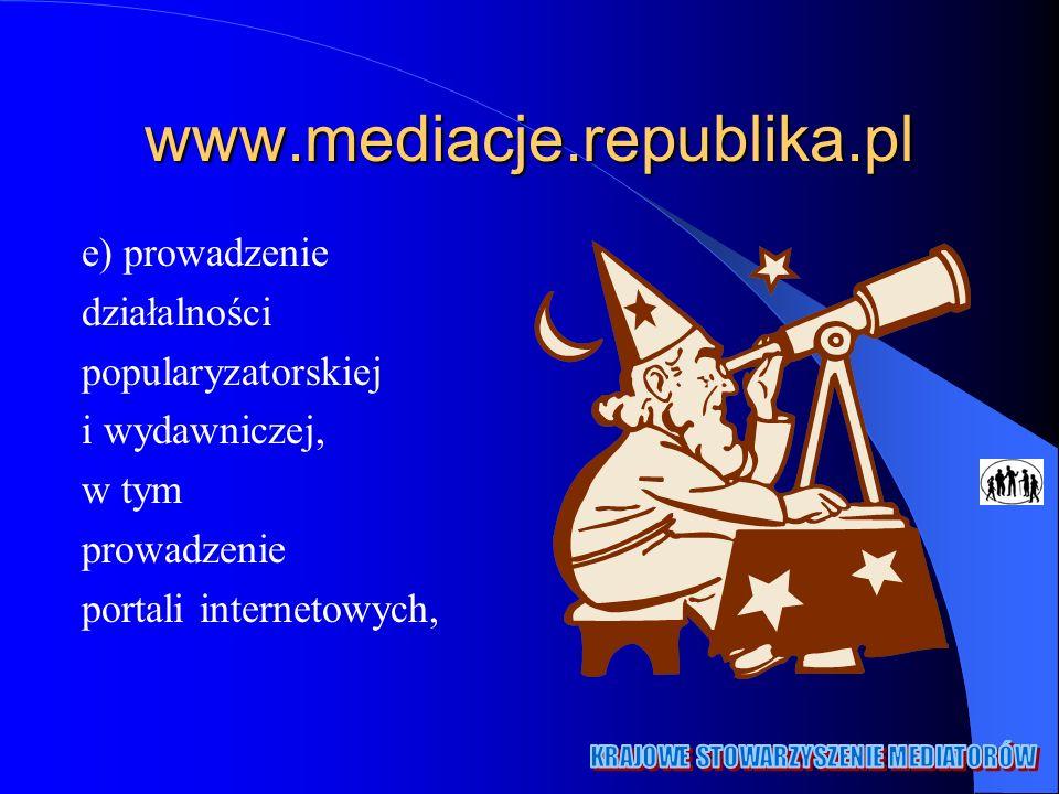 www.mediacje.republika.pl e) prowadzenie działalności popularyzatorskiej i wydawniczej, w tym prowadzenie portali internetowych,