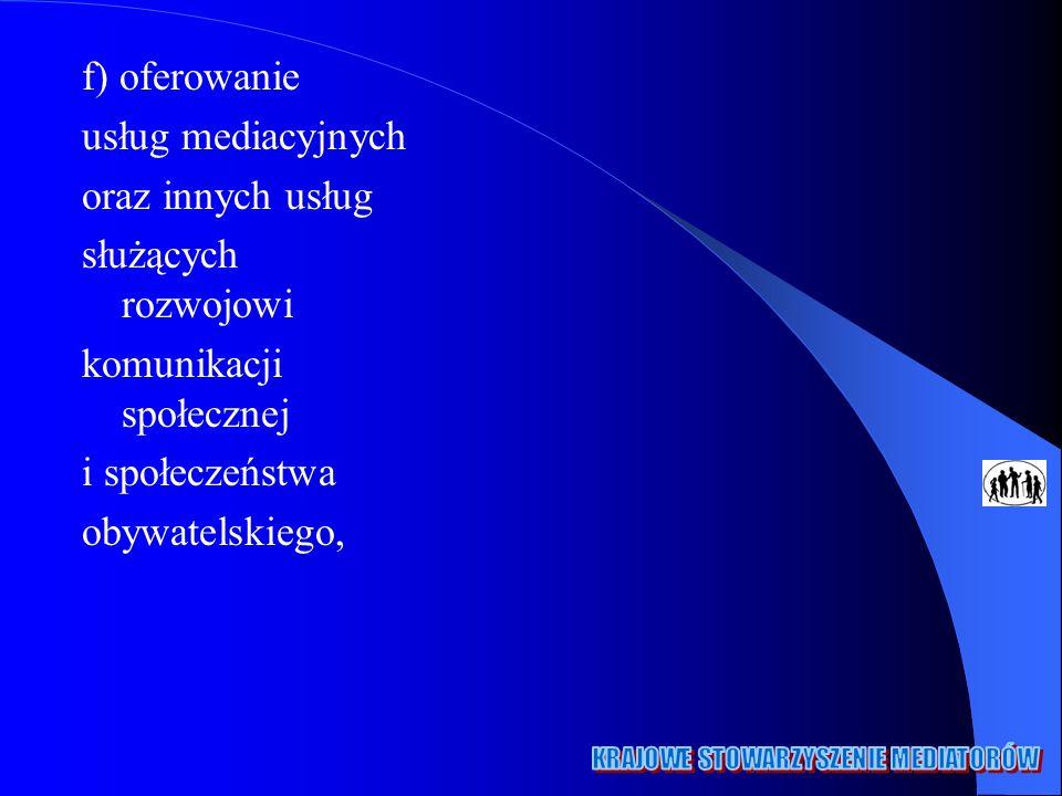 f) oferowanie usług mediacyjnych oraz innych usług służących rozwojowi komunikacji społecznej i społeczeństwa obywatelskiego,