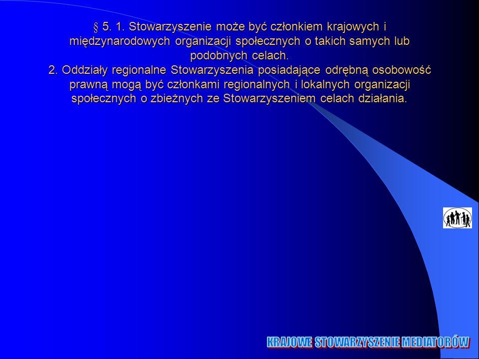 § 5. 1. Stowarzyszenie może być członkiem krajowych i międzynarodowych organizacji społecznych o takich samych lub podobnych celach. 2. Oddziały regio