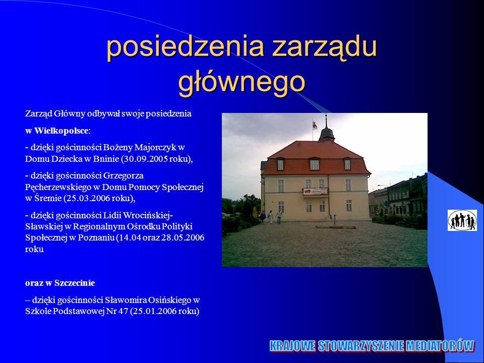 posiedzenia zarządu głównego Zarząd Główny odbywał swoje posiedzenia w Wielkopolsce: - - dzięki gościnności Bożeny Majorczyk w Domu Dziecka w Bninie (