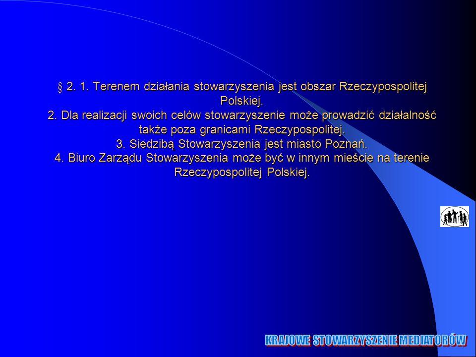 § 2. 1. Terenem działania stowarzyszenia jest obszar Rzeczypospolitej Polskiej. 2. Dla realizacji swoich celów stowarzyszenie może prowadzić działalno