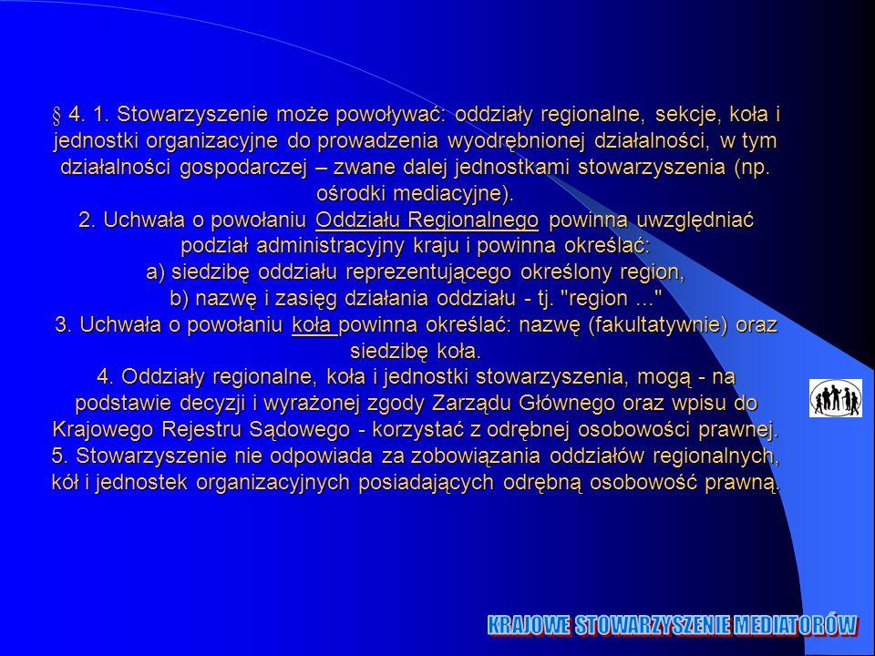 § 4. 1. Stowarzyszenie może powoływać: oddziały regionalne, sekcje, koła i jednostki organizacyjne do prowadzenia wyodrębnionej działalności, w tym dz