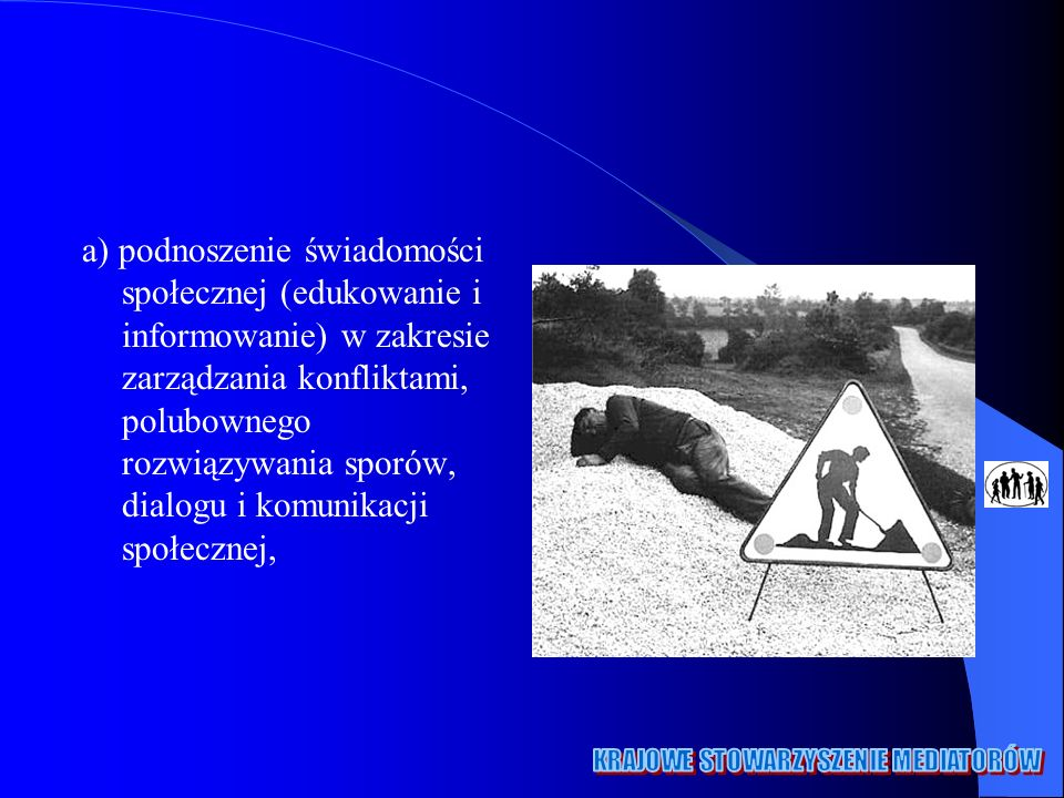 a) podnoszenie świadomości społecznej (edukowanie i informowanie) w zakresie zarządzania konfliktami, polubownego rozwiązywania sporów, dialogu i komu