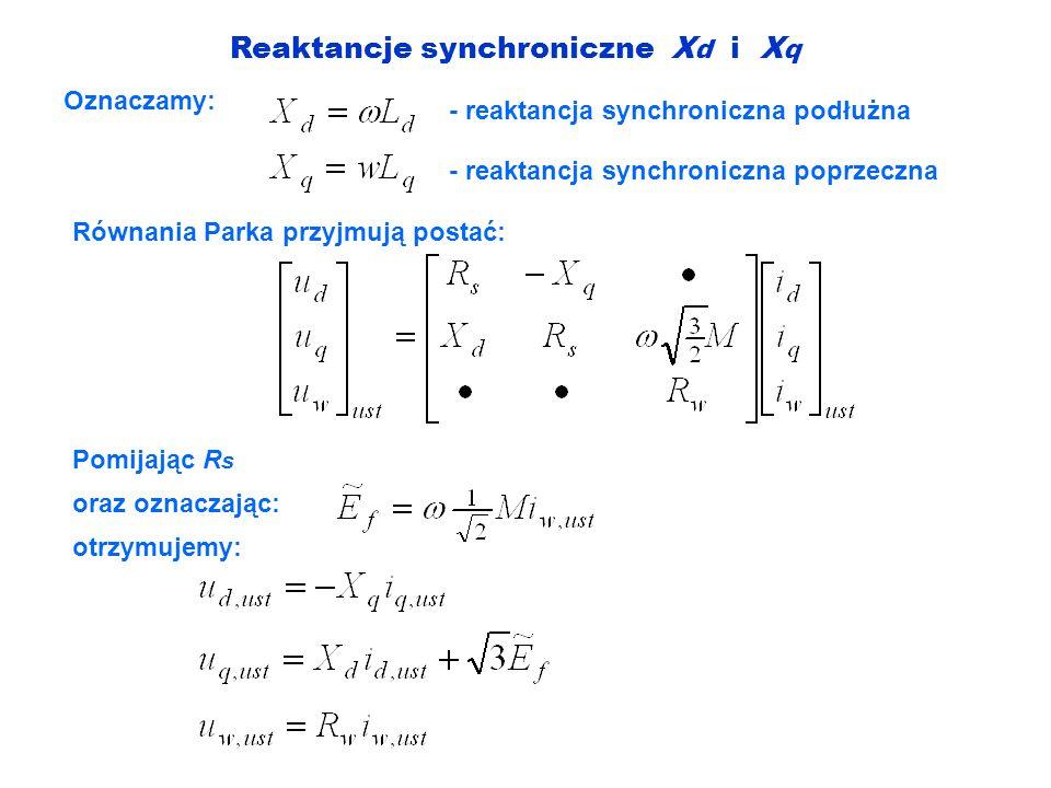 Reaktancje synchroniczne X d i X q Oznaczamy: - reaktancja synchroniczna podłużna - reaktancja synchroniczna poprzeczna Równania Parka przyjmują posta