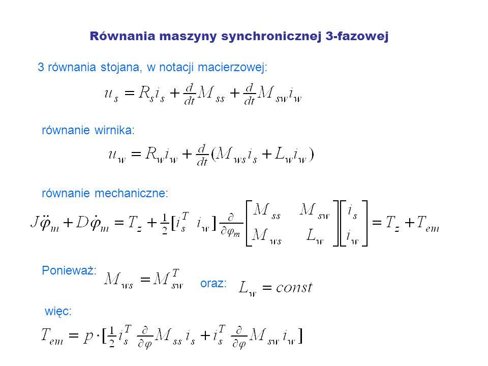 Równania maszyny synchronicznej 3-fazowej 3 równania stojana, w notacji macierzowej: równanie wirnika: równanie mechaniczne: Ponieważ: oraz: więc:
