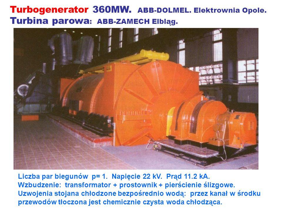 Turbogenerator 360MW. ABB-DOLMEL. Elektrownia Opole. Turbina parowa : ABB-ZAMECH Elbląg. Liczba par biegunów p= 1. Napięcie 22 kV. Prąd 11.2 kA. Wzbud