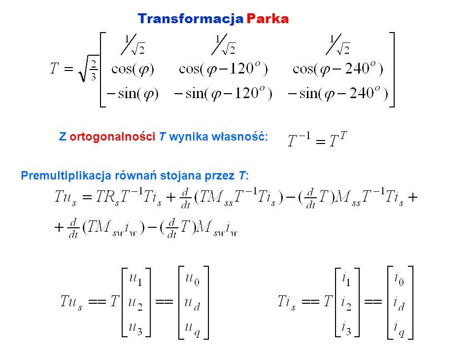 Transformacja Parka Z ortogonalności T wynika własność: Premultiplikacja równań stojana przez T: