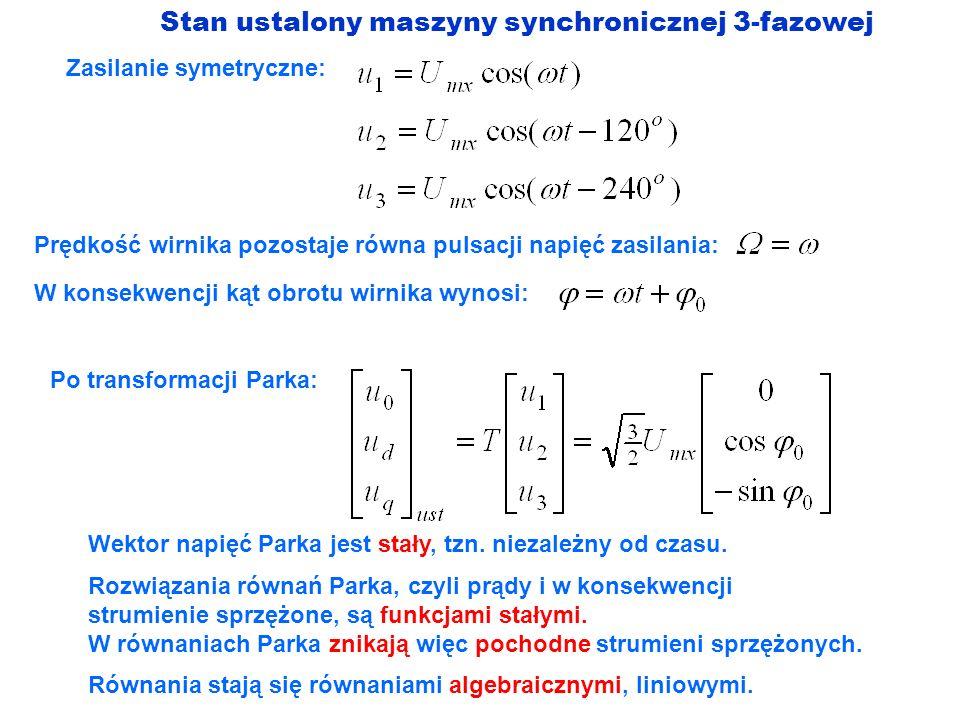 Stan ustalony maszyny synchronicznej 3-fazowej Zasilanie symetryczne: Po transformacji Parka: Wektor napięć Parka jest stały, tzn. niezależny od czasu