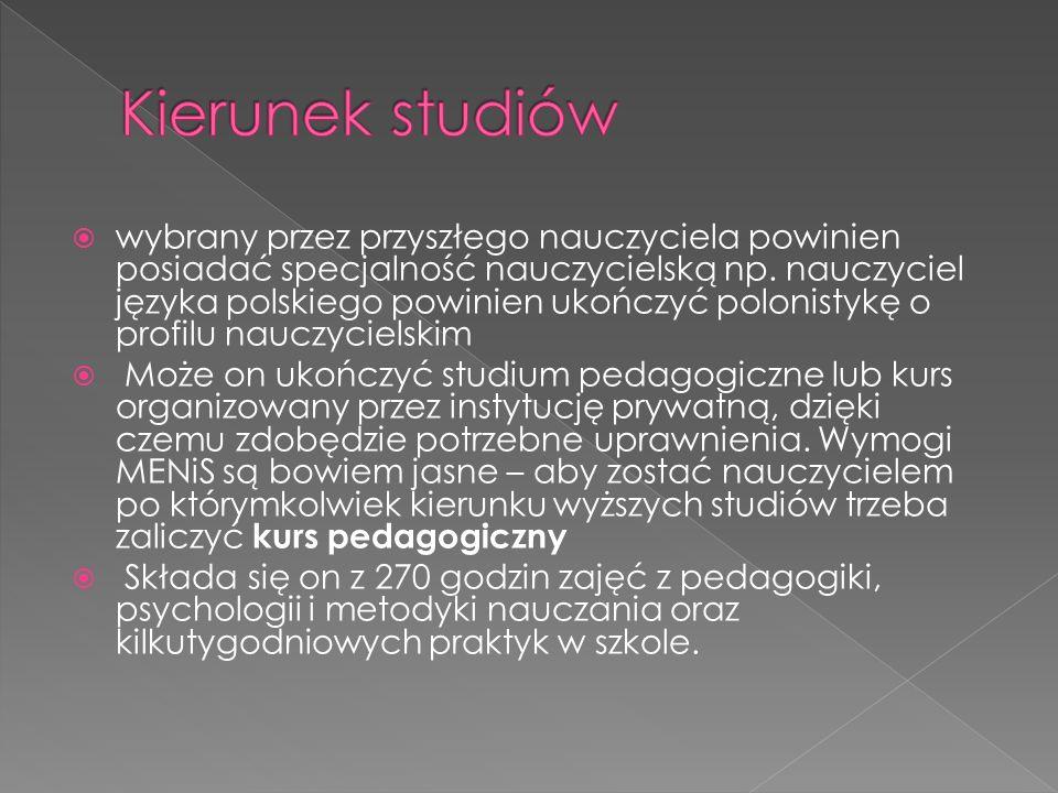 wybrany przez przyszłego nauczyciela powinien posiadać specjalność nauczycielską np. nauczyciel języka polskiego powinien ukończyć polonistykę o profi