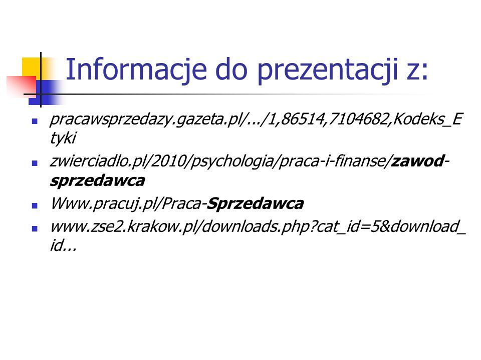 Informacje do prezentacji z: pracawsprzedazy.gazeta.pl/.../1,86514,7104682,Kodeks_E tyki zwierciadlo.pl/2010/psychologia/praca-i-finanse/zawod- sprzed