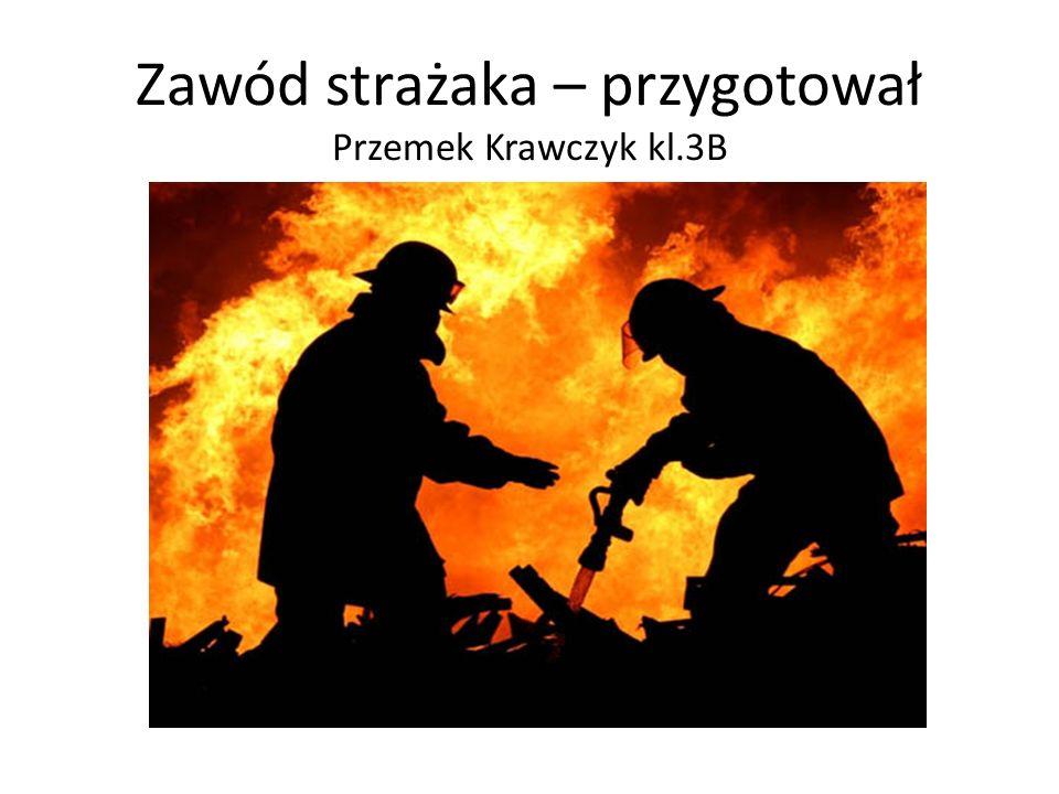 Zawód strażaka – przygotował Przemek Krawczyk kl.3B