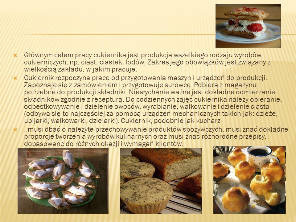 Głównym celem pracy cukiernika jest produkcja wszelkiego rodzaju wyrobów cukierniczych, np. ciast, ciastek, lodów. Zakres jego obowiązków jest związan
