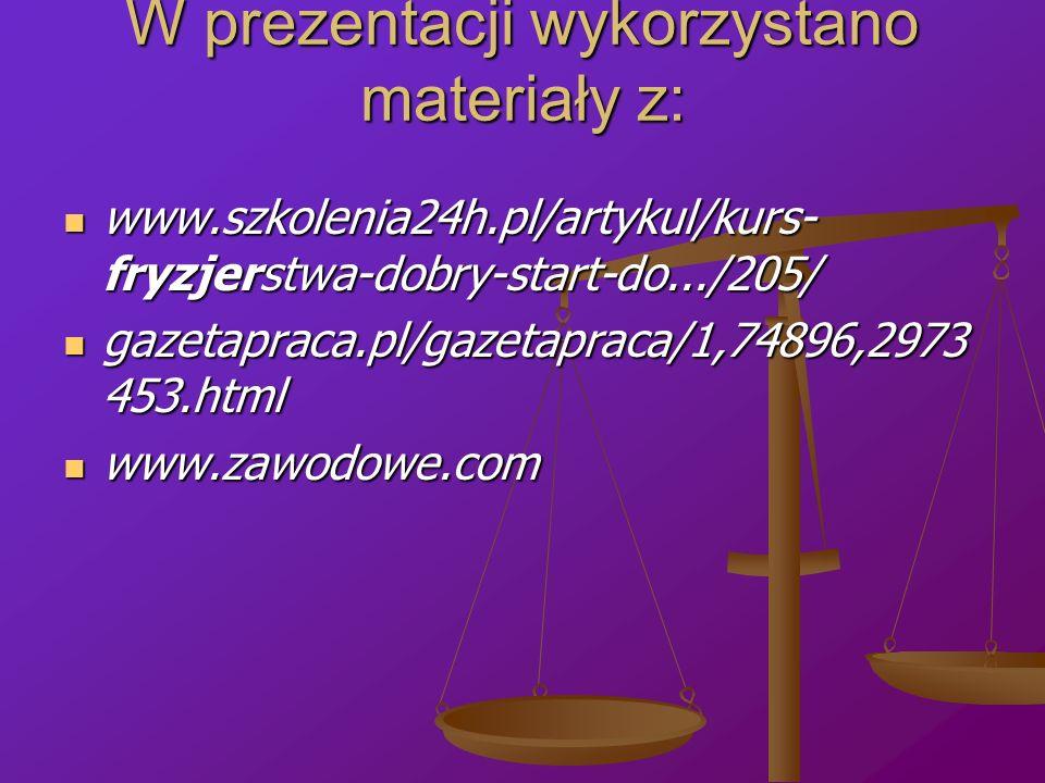 W prezentacji wykorzystano materiały z: www.szkolenia24h.pl/artykul/kurs- fryzjerstwa-dobry-start-do.../205/ www.szkolenia24h.pl/artykul/kurs- fryzjer