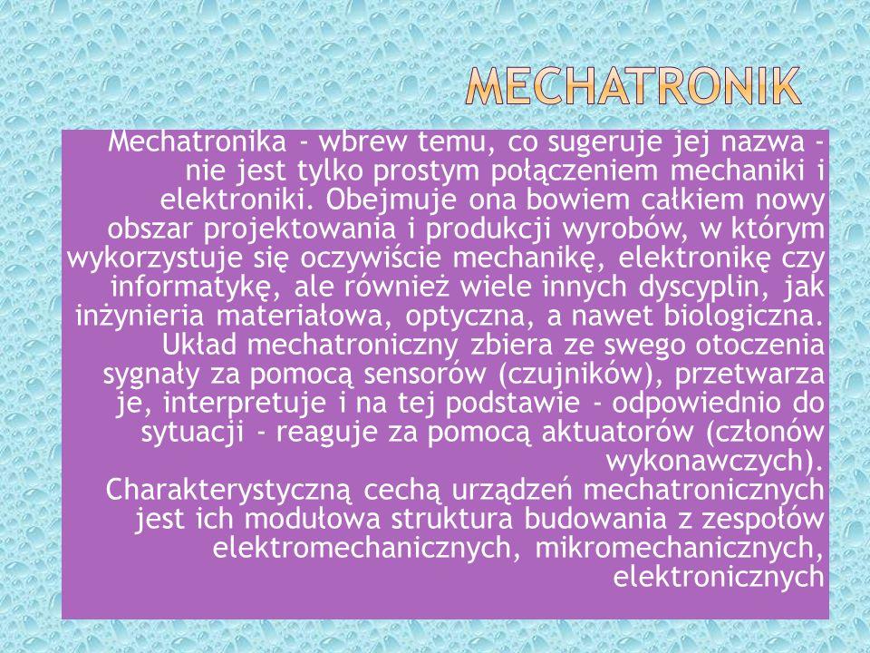 Mechatronika - wbrew temu, co sugeruje jej nazwa - nie jest tylko prostym połączeniem mechaniki i elektroniki. Obejmuje ona bowiem całkiem nowy obszar