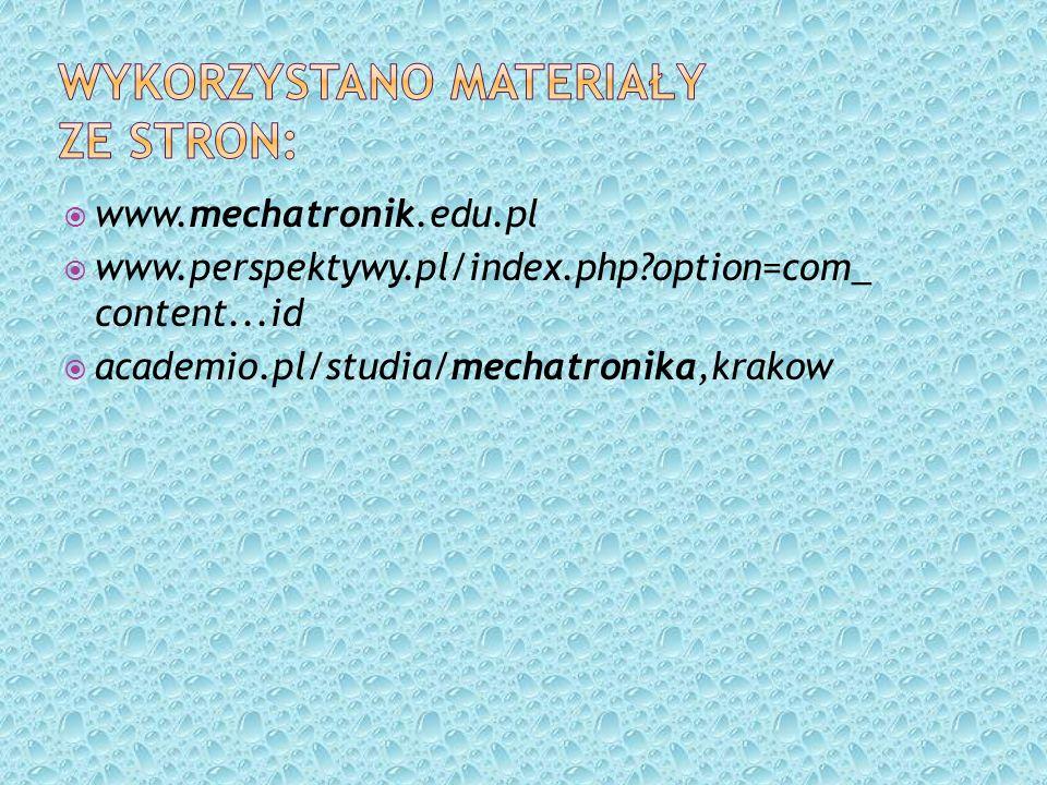 www.mechatronik.edu.pl www.perspektywy.pl/index.php?option=com_ content...id academio.pl/studia/mechatronika,krakow