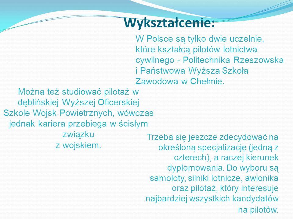 Wykształcenie: W Polsce są tylko dwie uczelnie, które kształcą pilotów lotnictwa cywilnego - Politechnika Rzeszowska i Państwowa Wyższa Szkoła Zawodow