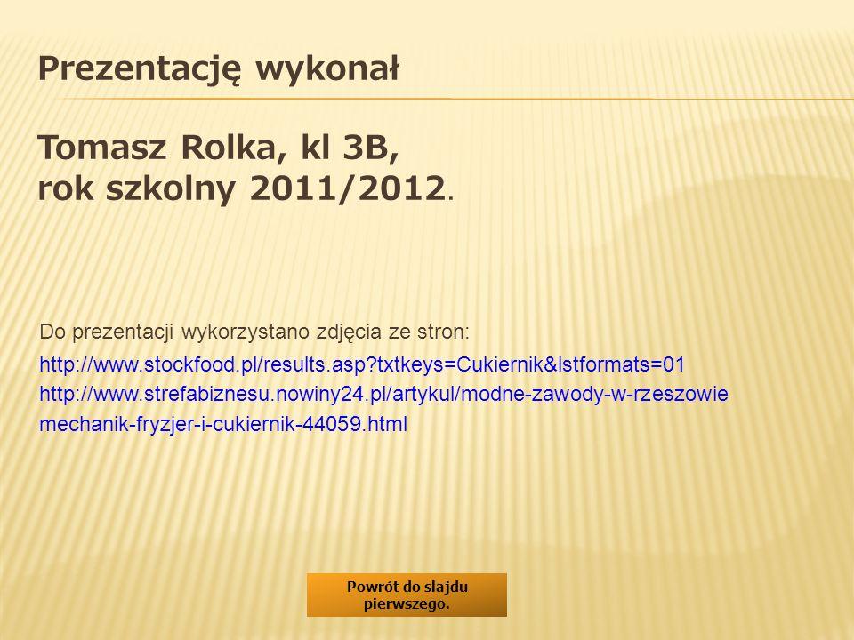 Prezentację wykonał Tomasz Rolka, kl 3B, rok szkolny 2011/2012. Do prezentacji wykorzystano zdjęcia ze stron: http://www.strefabiznesu.nowiny24.pl/art
