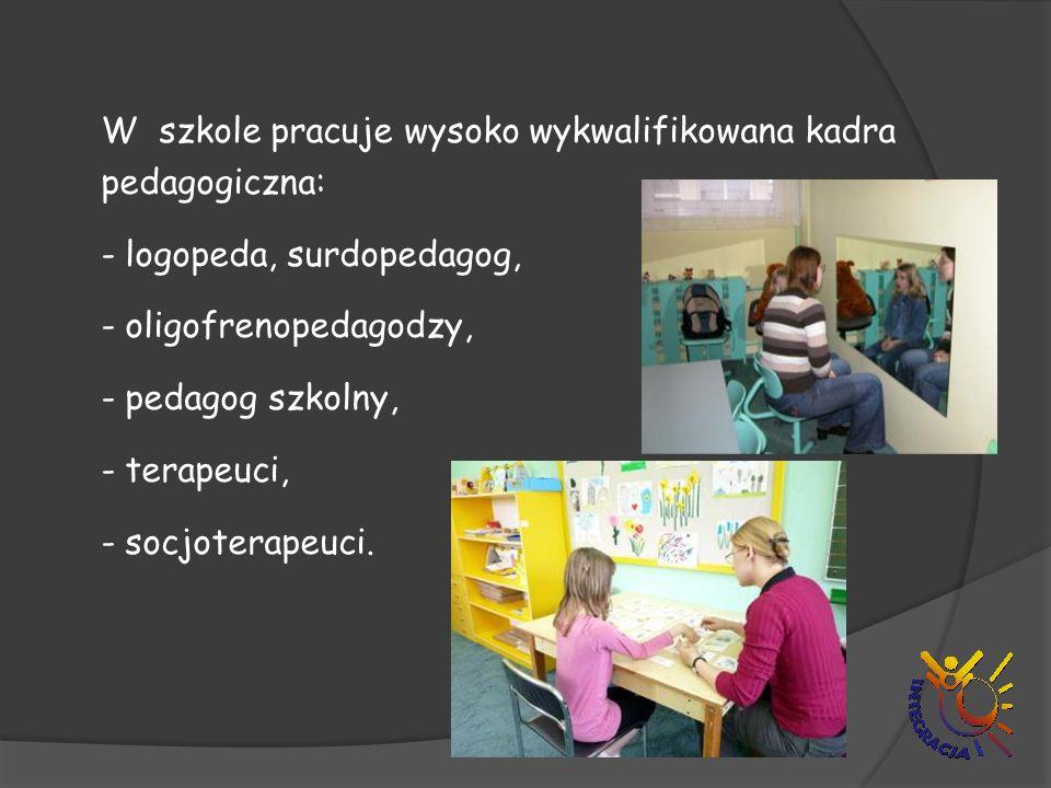 W szkole pracuje wysoko wykwalifikowana kadra pedagogiczna: - logopeda, surdopedagog, - oligofrenopedagodzy, - pedagog szkolny, - terapeuci, - socjote