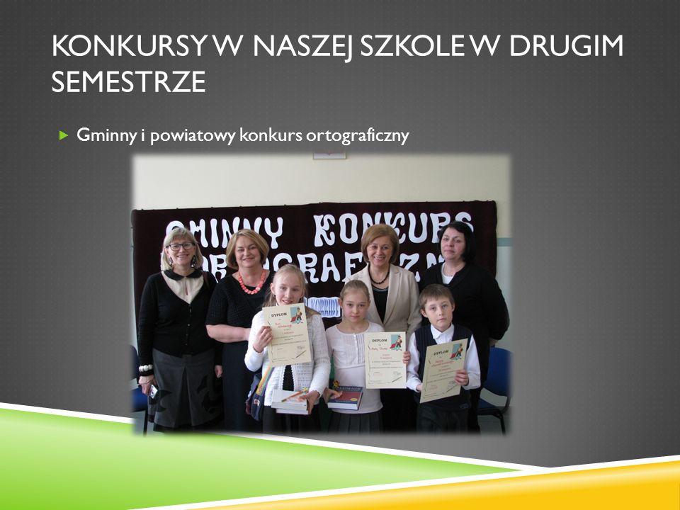 KONKURSY W NASZEJ SZKOLE W DRUGIM SEMESTRZE Gminny i powiatowy konkurs ortograficzny