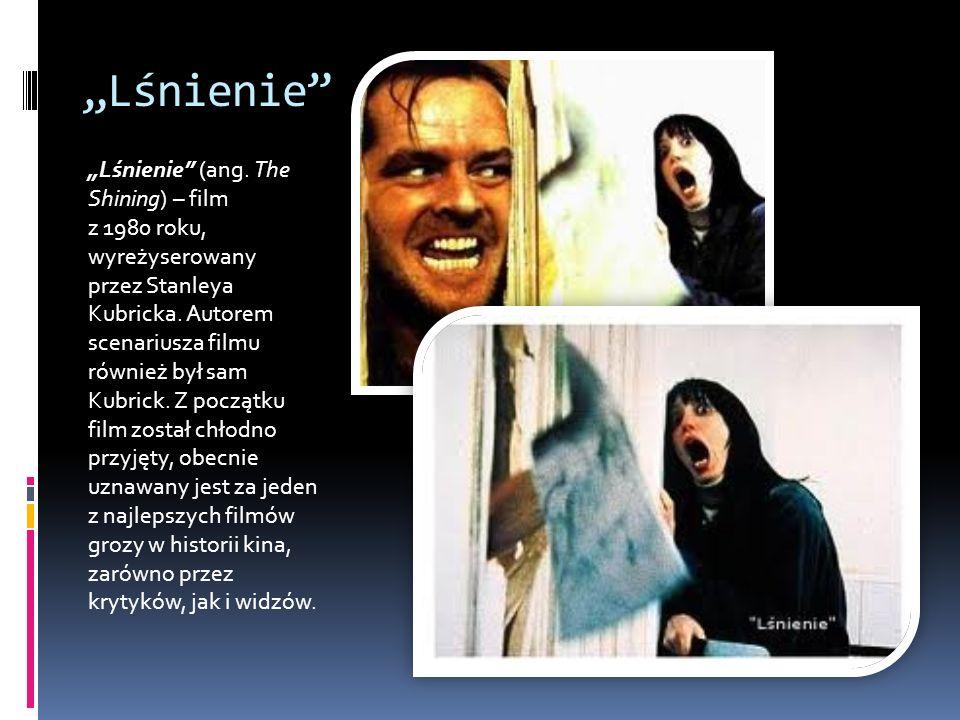 Lśnienie Lśnienie (ang. The Shining) – film z 1980 roku, wyreżyserowany przez Stanleya Kubricka. Autorem scenariusza filmu również był sam Kubrick. Z