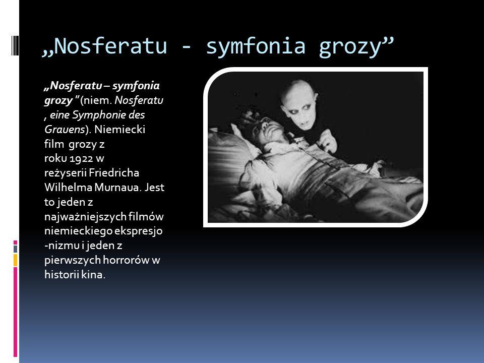Nosferatu - symfonia grozy Nosferatu – symfonia grozy (niem. Nosferatu, eine Symphonie des Grauens). Niemiecki film grozy z roku 1922 w reżyserii Frie
