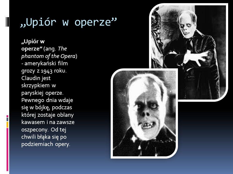 Upiór w operze Upiór w operze (ang. The phantom of the Opera) - amerykański film grozy z 1943 roku. Claudin jest skrzypkiem w paryskiej operze. Pewneg