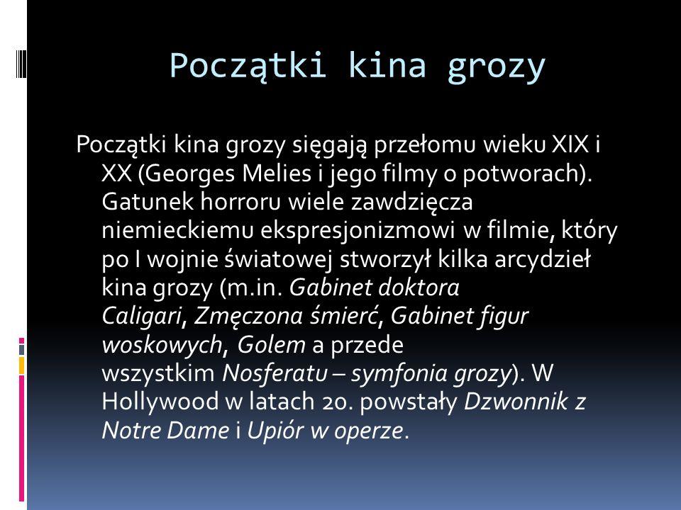 Początki kina grozy Początki kina grozy sięgają przełomu wieku XIX i XX (Georges Melies i jego filmy o potworach). Gatunek horroru wiele zawdzięcza ni