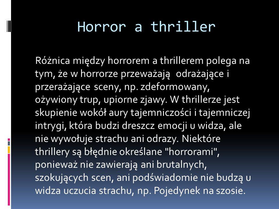 Horror a thriller Różnica między horrorem a thrillerem polega na tym, że w horrorze przeważają odrażające i przerażające sceny, np. zdeformowany, ożyw