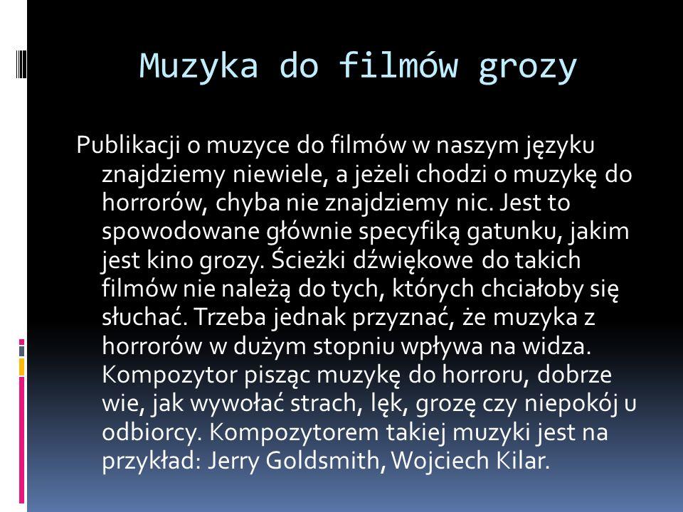 Muzyka do filmów grozy Publikacji o muzyce do filmów w naszym języku znajdziemy niewiele, a jeżeli chodzi o muzykę do horrorów, chyba nie znajdziemy n